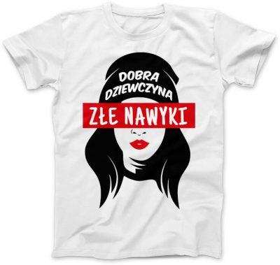 Koszulka Dobra dziewczyna złe nawyki