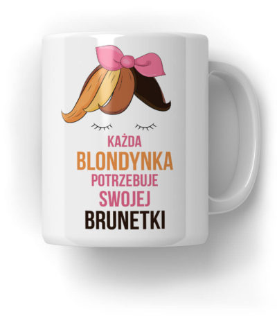 Każda blondynka potrzebuje swojej brunetki kubek